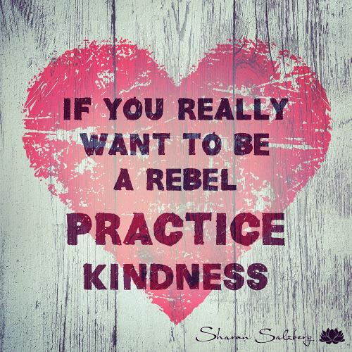 Ein Herz mit der Aufschrift: If you realy want to be a rebel practice Kindness.